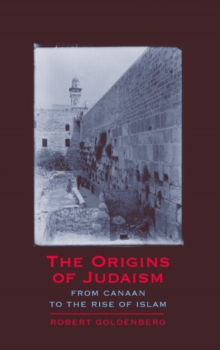 The Origins of Judaism : From Canaan to the Rise of Islam, Paperback / softback Book
