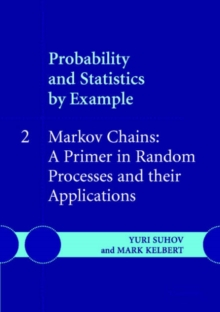 Probability and Statistics by Example : Markov Chains: A Primer in Random Processes and their Applications Volume 2, Paperback / softback Book