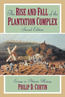 The Rise and Fall of the Plantation Complex : Essays in Atlantic History, Hardback Book