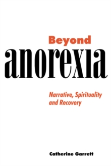 Beyond Anorexia : Narrative, Spirituality and Recovery, Paperback / softback Book