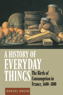 A History of Everyday Things : The Birth of Consumption in France, 1600-1800, Paperback / softback Book