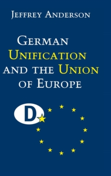 German Unification and the Union of Europe : The Domestic Politics of Integration Policy, Hardback Book