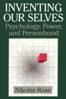 Inventing our Selves : Psychology, Power, and Personhood, Paperback / softback Book