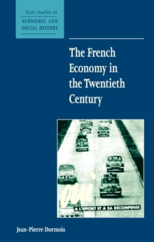 New Studies in Economic and Social History : The French Economy in the Twentieth Century Series Number 49, Paperback / softback Book