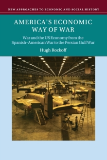 America's Economic Way of War : War and the US Economy from the Spanish-American War to the Persian Gulf War, Paperback / softback Book