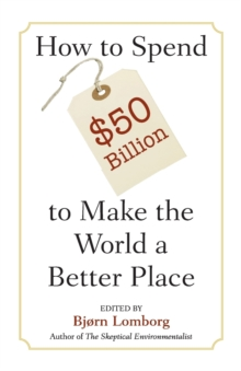 How to Spend $50 Billion to Make the World a Better Place, Paperback / softback Book