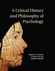 A Critical History and Philosophy of Psychology : Diversity of Context, Thought, and Practice, Paperback / softback Book