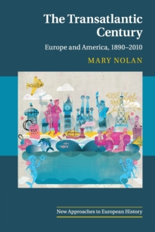 The Transatlantic Century : Europe and America, 1890-2010, Paperback / softback Book