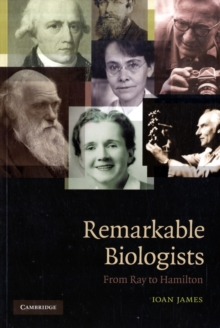 Remarkable Biologists : From Ray to Hamilton, Paperback / softback Book