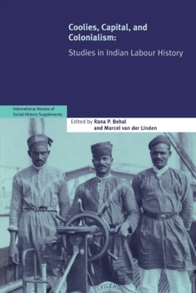 International Review of Social History Supplements : Coolies, Capital and Colonialism: Studies in Indian Labour History Series Number 14, Paperback / softback Book