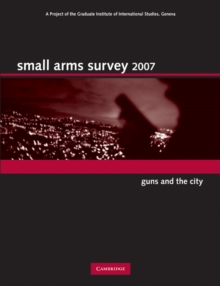 Small Arms Survey 2007 : Guns and the City, Paperback / softback Book
