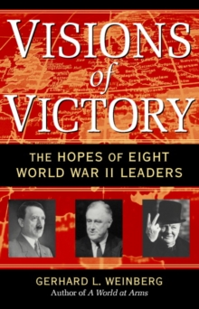 Visions of Victory : The Hopes of Eight World War II Leaders, Paperback / softback Book