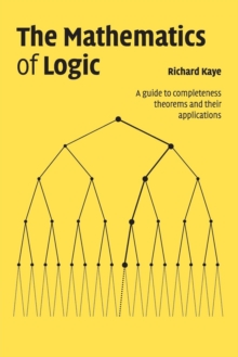 The Mathematics of Logic : A Guide to Completeness Theorems and their Applications, Paperback / softback Book