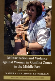Militarization and Violence against Women in Conflict Zones in the Middle East : A Palestinian Case-Study, Paperback / softback Book