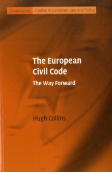 Cambridge Studies in European Law and Policy : The European Civil Code: The Way Forward, Paperback / softback Book