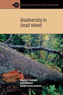 Ecology, Biodiversity and Conservation : Biodiversity in Dead Wood, Paperback / softback Book