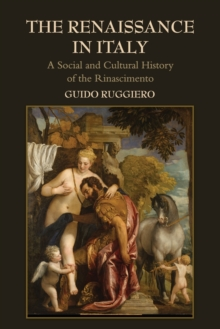 The Renaissance in Italy : A Social and Cultural History of the Rinascimento, Paperback / softback Book