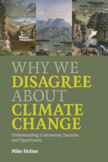 Why We Disagree about Climate Change : Understanding Controversy, Inaction and Opportunity, Paperback / softback Book