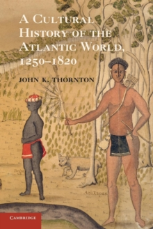 A Cultural History of the Atlantic World, 1250-1820, Paperback / softback Book