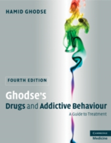 Ghodse's Drugs and Addictive Behaviour : A Guide to Treatment, Paperback / softback Book