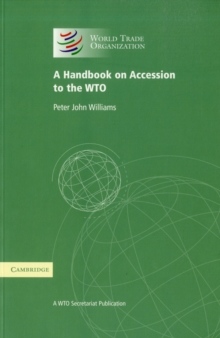 A Handbook on Accession to the WTO : A WTO Secretariat Publication, Paperback / softback Book