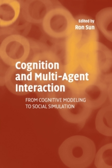 Cognition and Multi-Agent Interaction : From Cognitive Modeling to Social Simulation, Paperback / softback Book