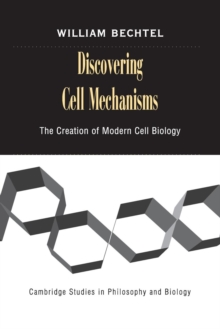 Discovering Cell Mechanisms : The Creation of Modern Cell Biology, Paperback / softback Book