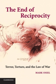 The End of Reciprocity : Terror, Torture, and the Law of War, Paperback / softback Book