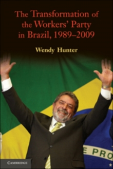 The Transformation of the Workers' Party in Brazil, 1989-2009, Paperback / softback Book