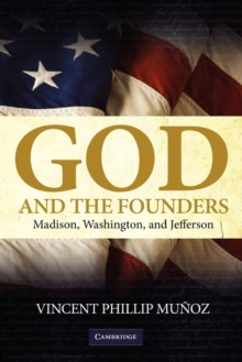 God and the Founders : Madison, Washington, and Jefferson, Paperback / softback Book