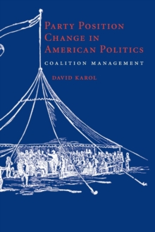 Party Position Change in American Politics : Coalition Management, Paperback / softback Book