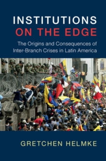 Institutions on the Edge : The Origins and Consequences of Inter-Branch Crises in Latin America, Paperback / softback Book