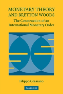 Monetary Theory and Bretton Woods : The Construction of an International Monetary Order, Paperback / softback Book