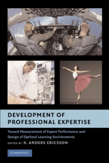 Development of Professional Expertise : Toward Measurement of Expert Performance and Design of Optimal Learning Environments, Paperback / softback Book