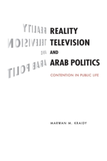 Reality Television and Arab Politics : Contention in Public Life, Paperback / softback Book