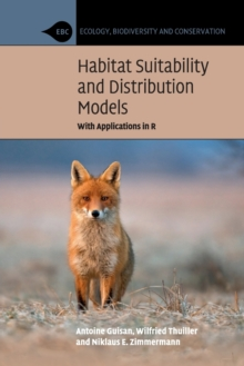 Ecology, Biodiversity and Conservation : Habitat Suitability and Distribution Models: With Applications in R, Paperback / softback Book