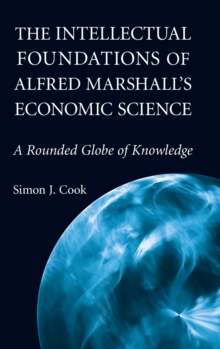 The Intellectual Foundations of Alfred Marshall's Economic Science : A Rounded Globe of Knowledge, Hardback Book