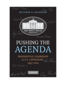 Pushing the Agenda : Presidential Leadership in US Lawmaking, 1953-2004, Hardback Book
