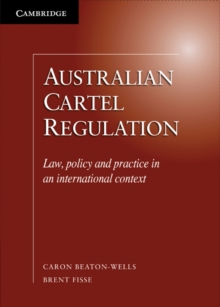 Australian Cartel Regulation : Law, Policy and Practice in an International Context, Hardback Book