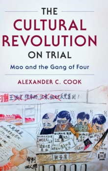 The Cultural Revolution on Trial : Mao and the Gang of Four, Hardback Book