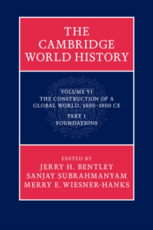 The Cambridge World History: Volume 6, The Construction of a Global World, 1400-1800 CE, Part 1, Foundations, Hardback Book