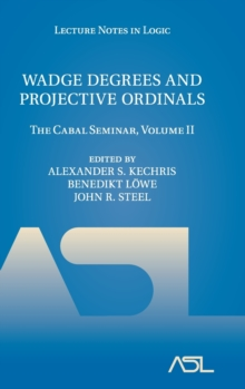 Lecture Notes in Logic : Wadge Degrees and Projective Ordinals: The Cabal Seminar, Volume II Series Number 37, Hardback Book