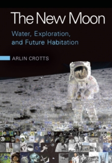 The New Moon : Water, Exploration, and Future Habitation, Hardback Book