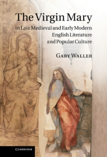 The Virgin Mary in Late Medieval and Early Modern English Literature and Popular Culture, Hardback Book