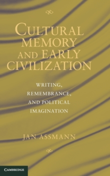 Cultural Memory and Early Civilization : Writing, Remembrance, and Political Imagination, Hardback Book
