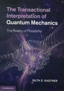 The Transactional Interpretation of Quantum Mechanics : The Reality of Possibility, Hardback Book
