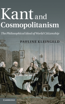 Kant and Cosmopolitanism : The Philosophical Ideal of World Citizenship, Hardback Book
