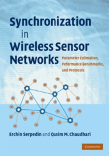 Synchronization in Wireless Sensor Networks : Parameter Estimation, Performance Benchmarks, and Protocols, Hardback Book