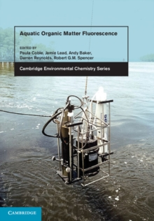 Cambridge Environmental Chemistry Series : Aquatic Organic Matter Fluorescence, Hardback Book