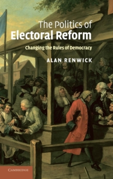 The Politics of Electoral Reform : Changing the Rules of Democracy, Hardback Book